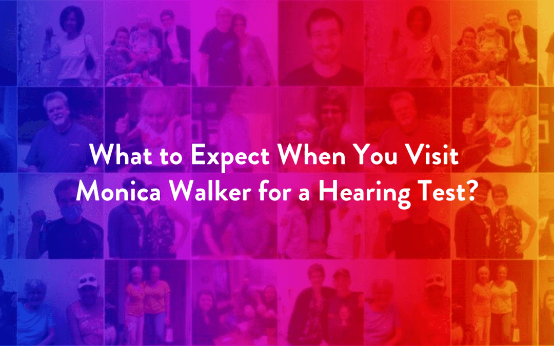 What to Expect When You Visit Monica Walker for a Hearing Test?