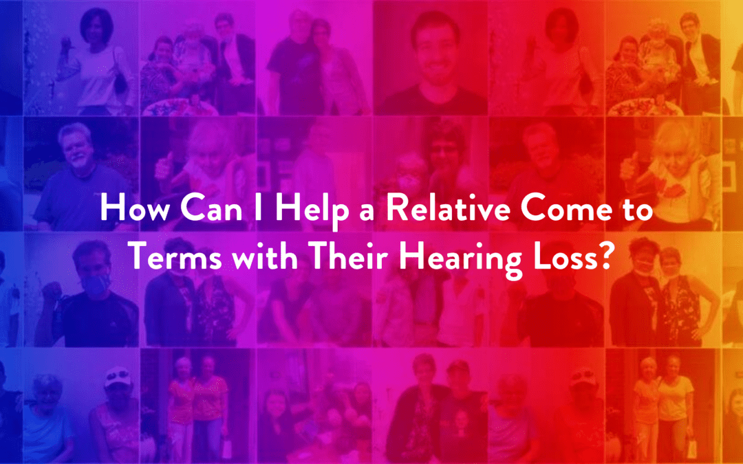 How Can I Help a Relative Come to Terms with Their Hearing Loss?