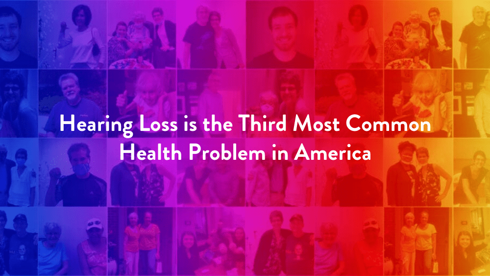 Hearing Loss is the Third Most Common Health Problem in America