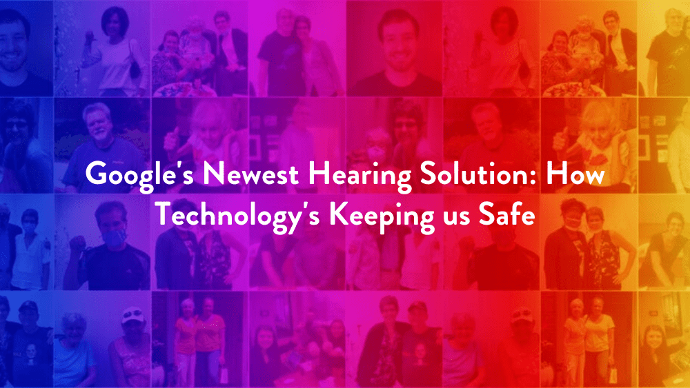 Google's Newest Hearing Solution: How Technology's Keeping us Safe